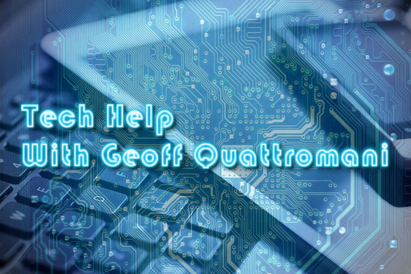 Tech Help with Geoff Quattromani