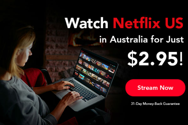 Access US Netflix in Australia for only $2.95